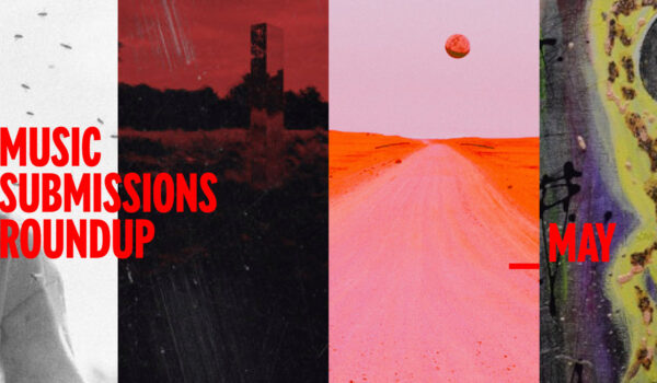 Music Submissions Roundup: May | XLR8R
